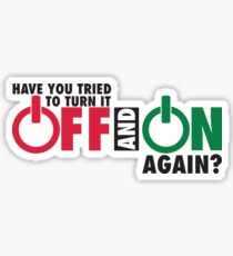 Have you tried to turn it off and on again? Sticker