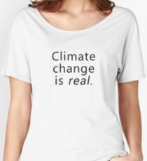 Climate change is real. Women's Relaxed Fit T-Shirt