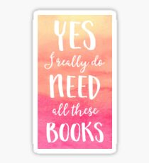 Yes I really do need all these books - Bookish Quote / Reader Quote - Watercolor yellow / orange / pink - Flourish and Books Sticker