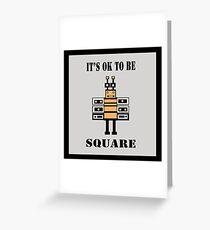 It's OK To Be Square Greeting Card