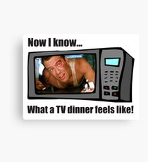 Now I know...What a TV dinner feels like! Canvas Print