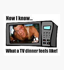 Now I know...What a TV dinner feels like! Photographic Print