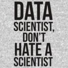 Data Scientist, Don't Hate A Scientist by ScottW93