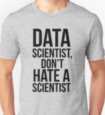Data Scientist, Don't Hate A Scientist Unisex T-Shirt