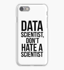 Data Scientist, Don't Hate A Scientist iPhone Case/Skin