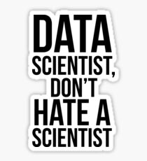 Data Scientist, Don't Hate A Scientist Sticker