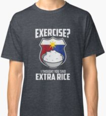 Exercise I Thought You Said Extra Rice Philippines Funny Classic T-Shirt