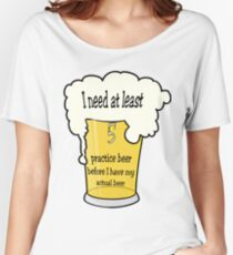 Practice Beer Women's Relaxed Fit T-Shirt