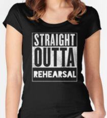 STRAIGHT OUTTA REHEARSAL Women's Fitted Scoop T-Shirt