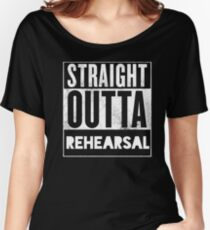 STRAIGHT OUTTA REHEARSAL Women's Relaxed Fit T-Shirt