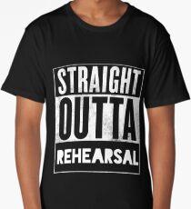 STRAIGHT OUTTA REHEARSAL Long T-Shirt
