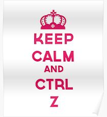KEEP CALM AND CTRL Z Poster