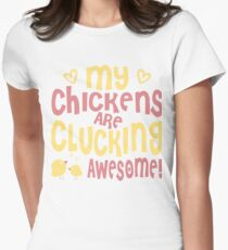My Chickens are Clucking Awesome a Amazing Gift Womens Fitted T-Shirt