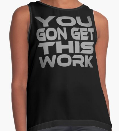 You Gon Get This Work Contrast Tank