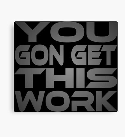 You Gon Get This Work Canvas Print