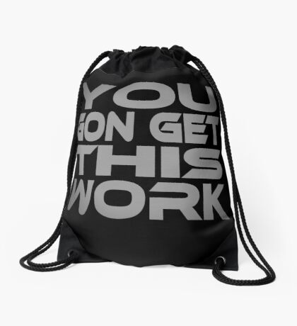 You Gon Get This Work Drawstring Bag