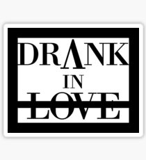 Drank In Love Sticker