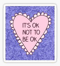 """""""It's Ok Not To Be Ok""""  Sticker"""