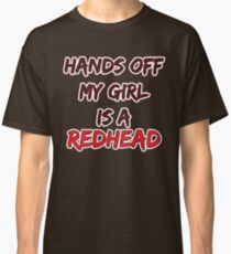 Hands Off My Girl is a Redhead Classic T-Shirt