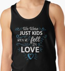 We Were Just Kids When We Fell in Love on black Tank Top