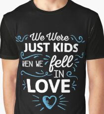 We Were Just Kids When We Fell in Love on black Graphic T-Shirt