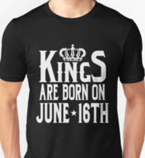 Kings Are Born On June 16th Funny Birthday Unisex T-Shirt