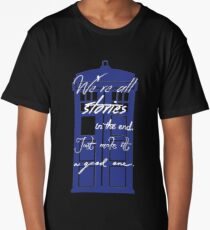 We're All Stories in the End... Long T-Shirt