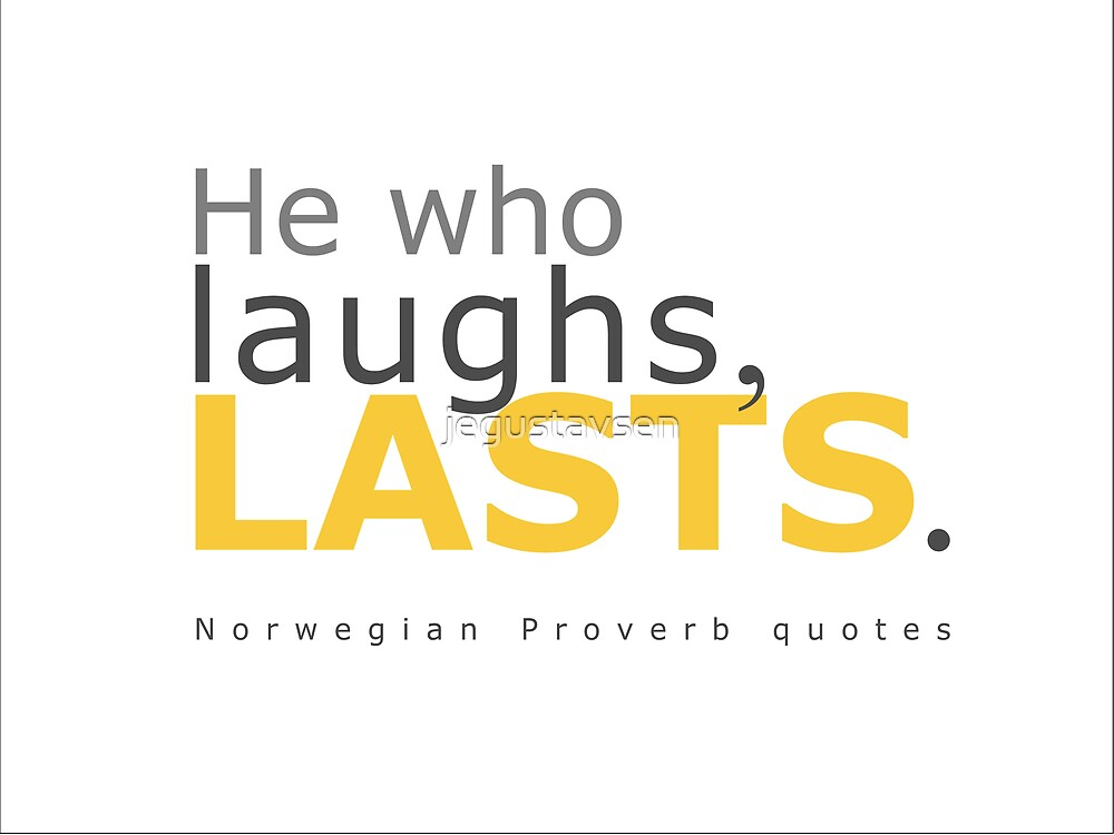 He Who Laughs... by jegustavsen