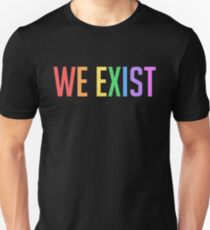 WE EXIST - GAY PRIDE RAINBOW  Unisex T-Shirt