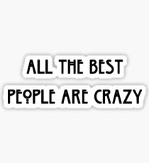 All The Best People Are Crazy Sticker
