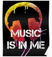 MUSIC IN ME LISTEN TO MUSIC EVERYDAY MUSIC IS MY MEDICINE Poster
