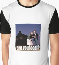 Are You Local? Graphic T-Shirt