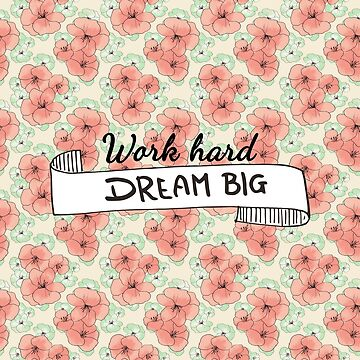 Work Hard Dream Big by designdn