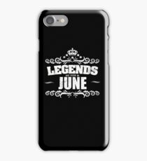 Legends Are Born In June - Birthday iPhone Case/Skin