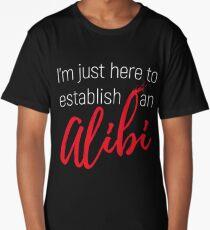 Funny T-Shirt - I'm Just Here to Establish an Alibi Long T-Shirt