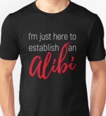 Funny T-Shirt - I'm Just Here to Establish an Alibi Unisex T-Shirt