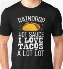 Raindrop Hot Sauce I Like Tacos A Lot Lot Unisex T-Shirt