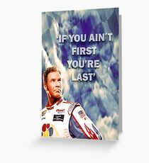 Ricky Bobby - If You Ain't First You're Last Greeting Card