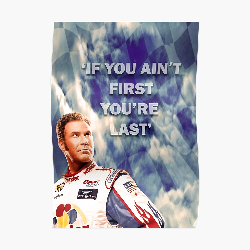 Quot Ricky Bobby If You Ain T First You Re Last Quot Poster By
