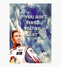 Ricky Bobby - If You Ain't First You're Last Photographic Print
