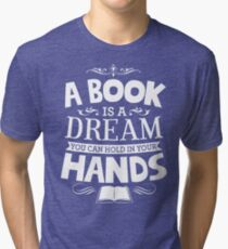 A Book Is A Dream You Can Hold In Your Hands Tri-blend T-Shirt