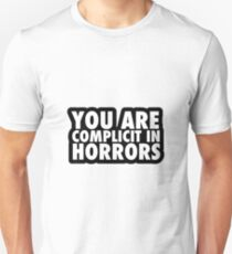 YOU ARE COMPLICIT IN HORRORS Unisex T-Shirt