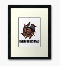 EVERYONE IS MAAAAD!!! Framed Print