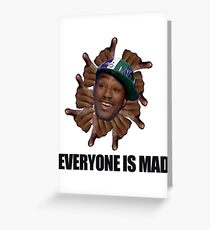 EVERYONE IS MAAAAD!!! Greeting Card