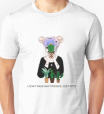 / i dont have any friends, just pets / T-Shirt