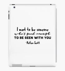 One Tree Hill, Nathan Scott - I want to be someone who's good enough iPad Case/Skin