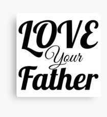 Love your Father Canvas Print