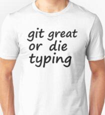 Git great or die typing Unisex T-Shirt