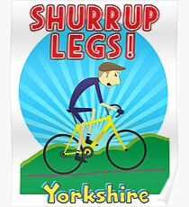 Shurrup Legs! - Yorkshire Edition Poster