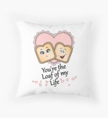 You're the Loaf of my Life Throw Pillow